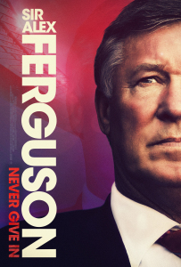 Film poster for: Sir Alex Ferguson: Never Give In
